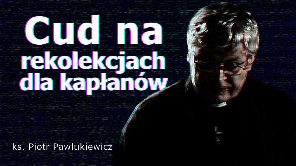 ks Piotr Pawlukiewicz rekolekcje